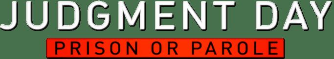 Judgement Day: Prison or Parole