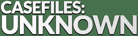 Casefiles: Unknown