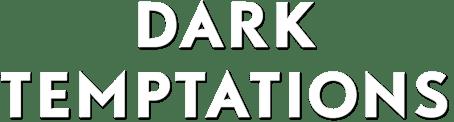 Dark Temptations