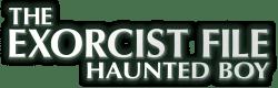 The Exorcist File: Haunted Boy