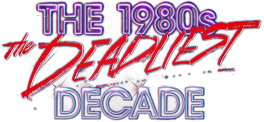 1980's: The Deadliest Decade