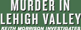 Murder in Lehigh Valley: Keith Morrison Investigates