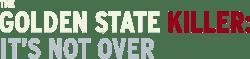 Golden State Killer: It's Not Over